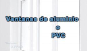 Ventanas de aluminio o PVC. ¿Cuales elegir?