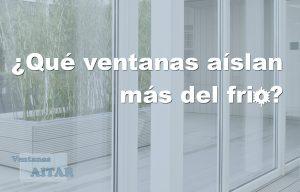 ¿Qué ventanas aíslan más del frío? Descubra en este artículo que ventanas son más aislantes.